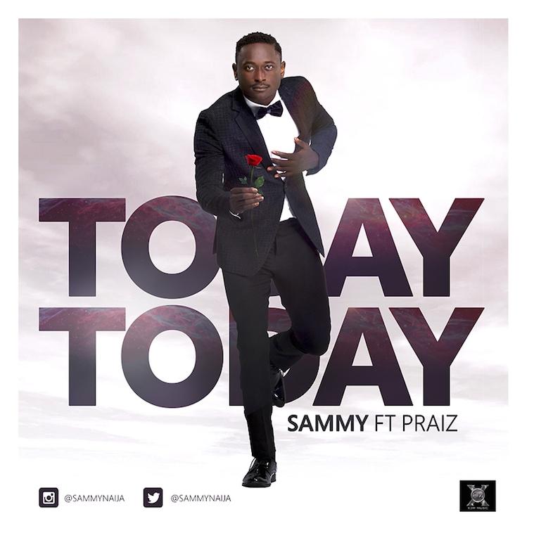 Sammy  – Today Today Ft. Praiz