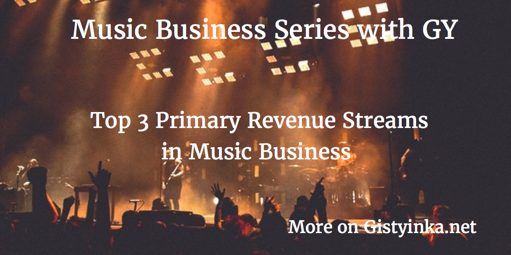 Music Business Series with GY : Top 3 Primary Revenue Streams in Music Business