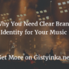 Why You Need Clear Brand Identity for Your Music