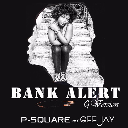 New Music : Download P-Square — Bank Alert Ft. Gee Jay (G- Version)