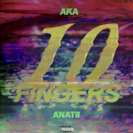 New Music : Download AKA x Anati — 10 Fingers