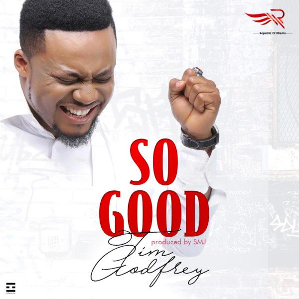 New Music : Download Tim Godfrey — So Good (Prod by SMJ)