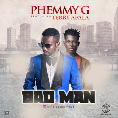 Phemmy G -- BadMan Ft. Terry Apala