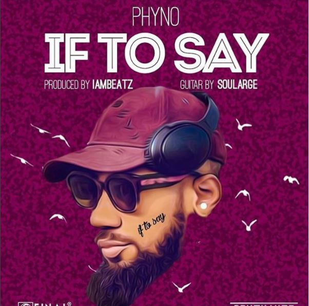 Phyno -- If To Say (Prod by IamBeatz) Cover Art 00