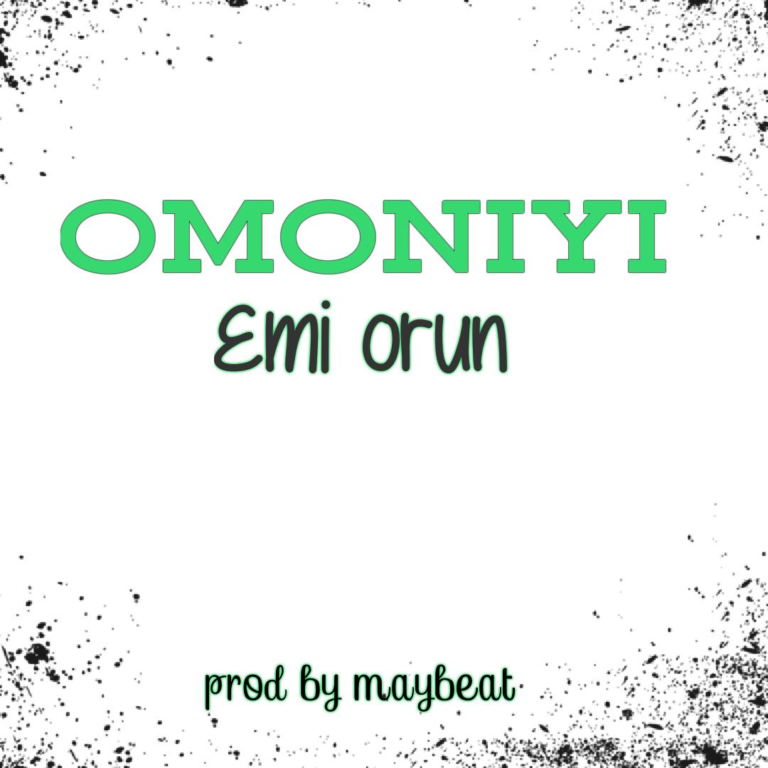Omoniyi -- Emi Orun (Prod by Maybeat)