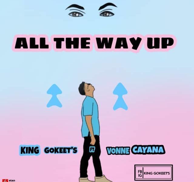 King Gokeet -- All the Way Up Ft Vonne Cayana (M&M by DUMAS)