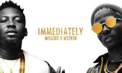 Mystro – Immediately Ft Wizkid