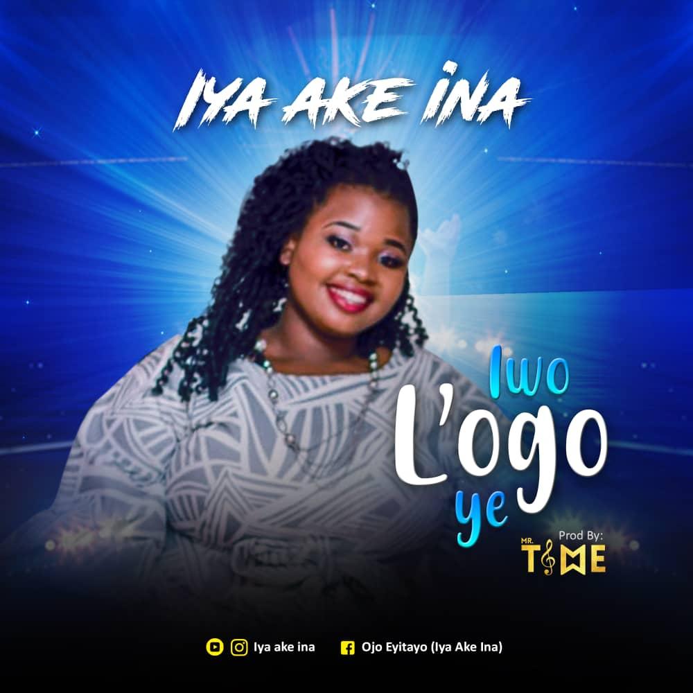 Iya Ake Ina -- Iwo Logo Ye (Prod by Mr Time)