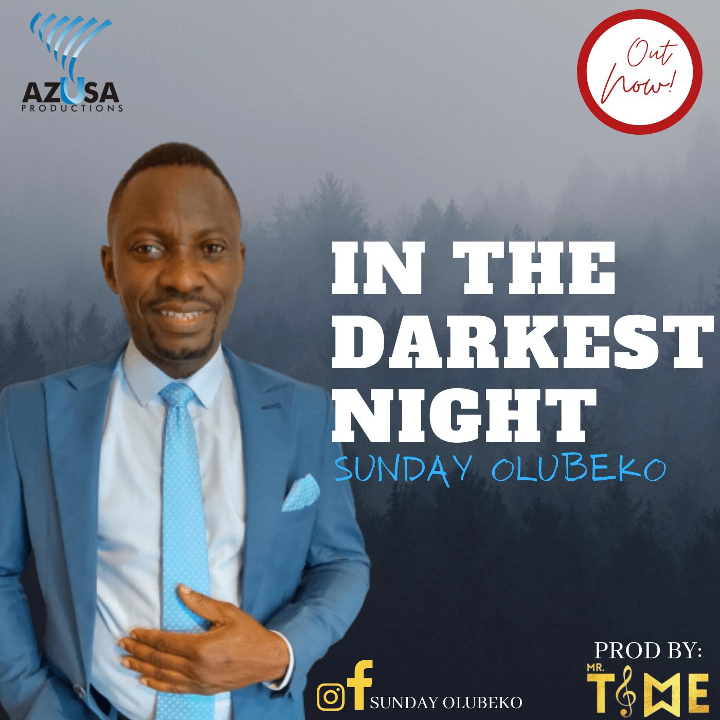 Sunday Olubeko -- In The Darkest Night (Prod by Mr Time)
