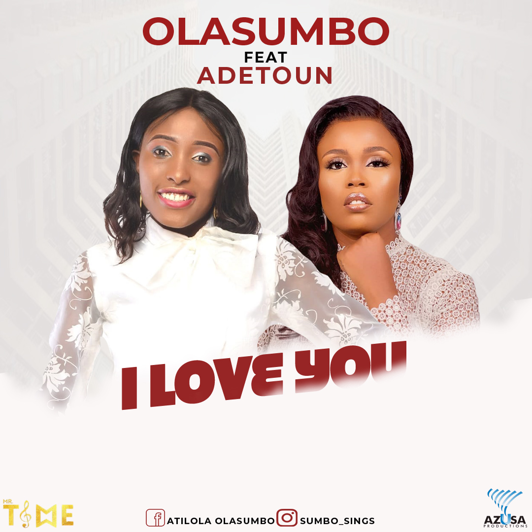 Olasumbo -- I Love You Ft. Adetoun (Prod by Mr Time)