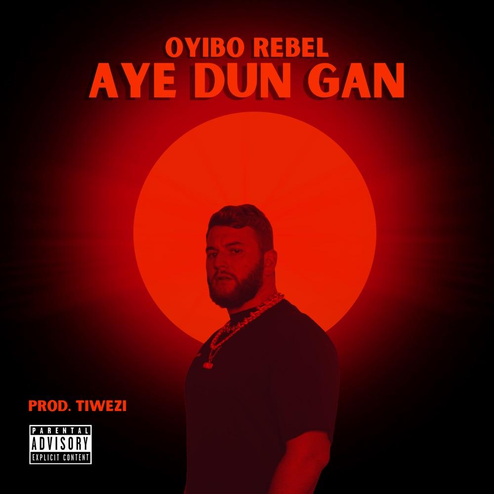 Aye Dun Gan by Oyibo Rebel
