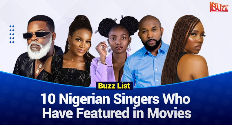Top 10 Nigerian Musicians Who Have Featured In Nollywood Movies